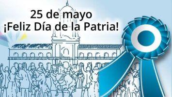 25 de mayo ¡Feliz Día de la Patria!
